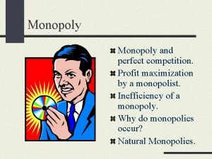 Monopoly and perfect competition Profit maximization by a