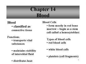 Chapter 14 Blood classified as connective tissue Functions