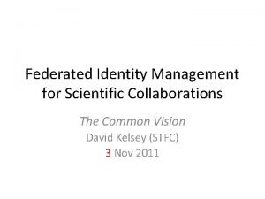 Federated Identity Management for Scientific Collaborations The Common