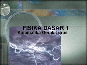 FISIKA DASAR 1 Kinematika Gerak Lurus Mohamad Ishaq