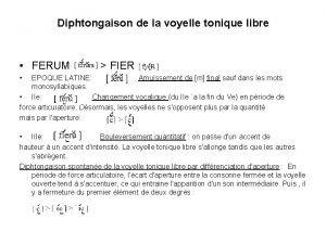 Diphtongaison de la voyelle tonique libre FERUM FIER