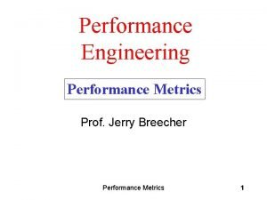 Performance Engineering Performance Metrics Prof Jerry Breecher Performance