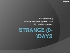 Robert Hensing Software Security Engineer SWI Microsoft Corporation