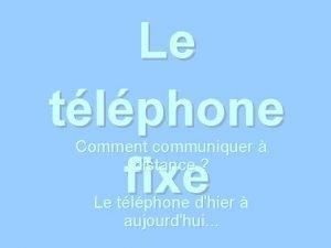 Le tlphone fixe Comment communiquer distance Le tlphone