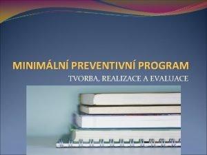 MINIMLN PREVENTIVN PROGRAM TVORBA REALIZACE A EVALUACE MPP