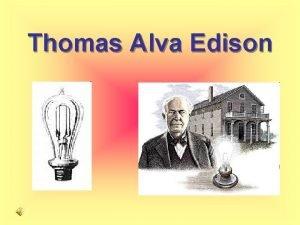 Thomas Alva Edison Thomas Alva Edison 11 februr