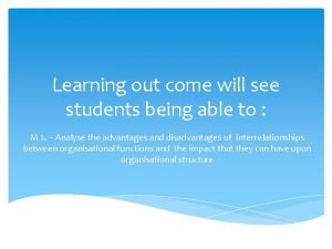 Learning out come will see students being able