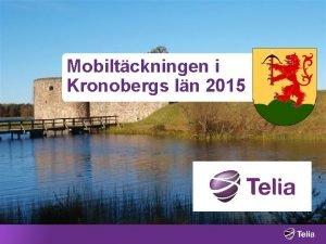 Mobiltckningen i Kronobergs ln 2015 Behovet av tckning