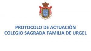 PROTOCOLO DE ACTUACIN COLEGIO SAGRADA FAMILIA DE URGEL