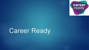 Career Ready Career Ready Programme Two year structured