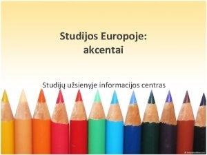 Studijos Europoje akcentai Studij usienyje informacijos centras Studij