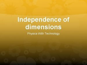 Independence of dimensions Physics With Technology Independence of