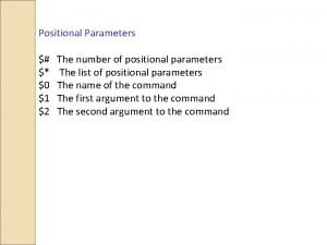 Positional Parameters The number of positional parameters The