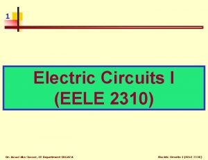 1 Electric Circuits I EELE 2310 Dr Assad