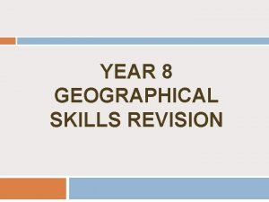 YEAR 8 GEOGRAPHICAL SKILLS REVISION GEOGRAPHICAL SKILLS SYLLABUS