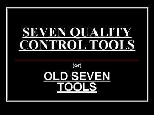 SEVEN QUALITY CONTROL TOOLS or OLD SEVEN TOOLS