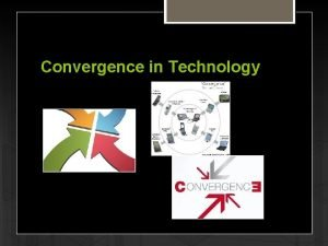 Convergence in Technology What is Technological Convergence Technological