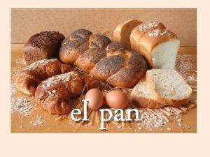 el pan Objetivos Considerar varios tipos de pan