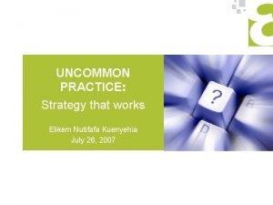 UNCOMMON PRACTICE Strategy that works Elikem Nutifafa Kuenyehia