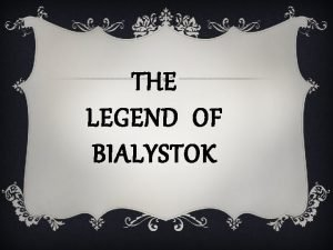 THE LEGEND OF BIALYSTOK According to the legend