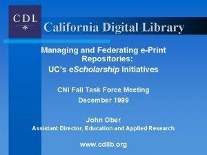 California Digital Library Managing and Federating ePrint Repositories