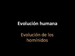 Evolucin humana Evolucin de los homnidos Radiacin adaptativa