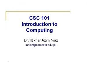 CSC 101 Introduction to Computing Dr Iftikhar Azim