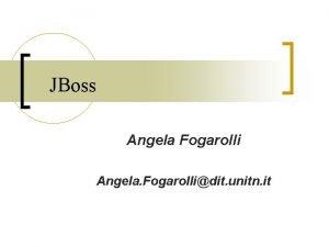 JBoss Angela Fogarolli Angela Fogarollidit unitn it What