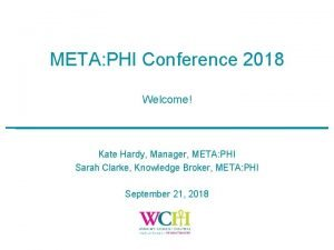 META PHI Conference 2018 Welcome Kate Hardy Manager