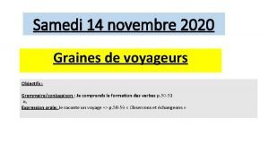 Samedi 14 novembre 2020 Graines de voyageurs Objectifs