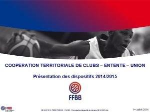 COOPERATION TERRITORIALE DE CLUBS ENTENTE UNION Prsentation des