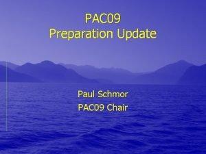 PAC 09 Preparation Update Paul Schmor PAC 09