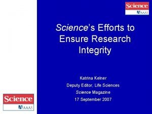 Sciences Efforts to Ensure Research Integrity Katrina Kelner