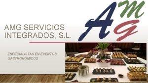AMG SERVICIOS INTEGRADOS S L ESPECIALISTAS EN EVENTOS