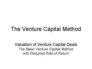 The Venture Capital Method Valuation of Venture Capital