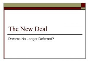The New Deal Dreams No Longer Deferred Dreams
