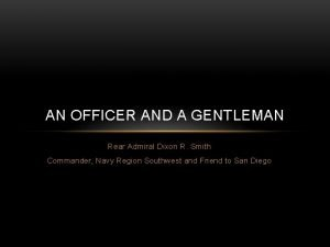 AN OFFICER AND A GENTLEMAN Rear Admiral Dixon