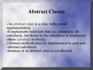 Abstract Classes An abstract class is a class