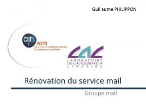 Guillaume PHILIPPON Rnovation du service mail Groupe mail