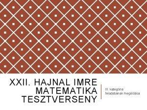 XXII HAJNAL IMRE MATEMATIKA TESZTVERSENY III kategria feladatainak