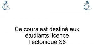 Ce cours est destin aux tudiants licence Tectonique