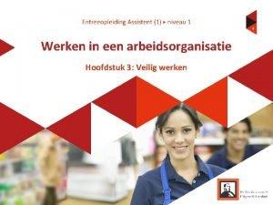 Werken in een arbeidsorganisatie Hoofdstuk 3 Veilig werken
