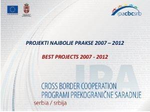 PROJEKTI NAJBOLJE PRAKSE 2007 2012 BEST PROJECTS 2007