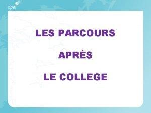 LES PARCOURS APRS LE COLLEGE Les PARCOURS aprs