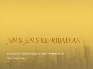 JENISJENIS KEPRIBADIAN Diadopsi dari buku Personality Plus karya