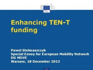 Enhancing TENT funding Pawel Stelmaszczyk Special Envoy for