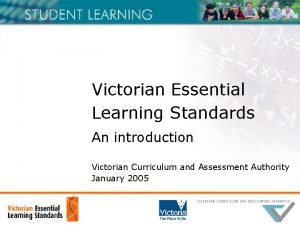Victorian Essential Learning Standards An introduction Victorian Curriculum
