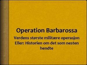 Operation Barbarossa Verdens strste militre operasjon Eller Historien