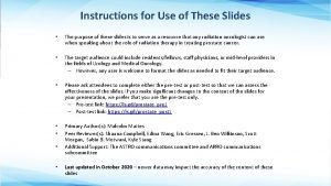 Instructions for Use of These Slides The purpose