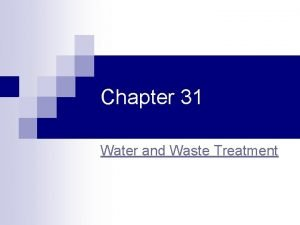 Chapter 31 Water and Waste Treatment Consequences of